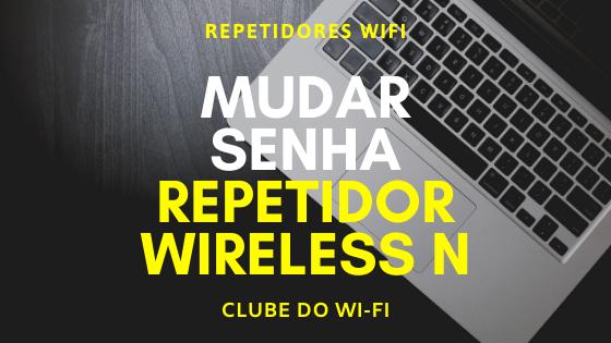 Imagem diz: Mudar Senha Repetidor Wireless N - IP 192.168.1.254