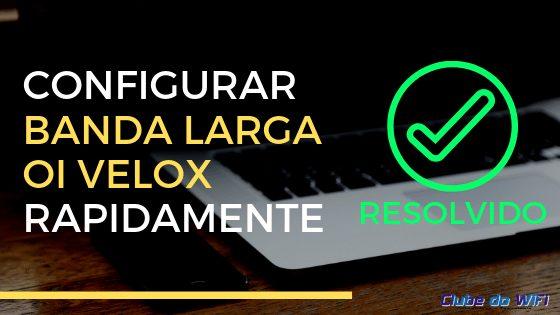 Imagem diz: Configurar banda larga da Oi Velox - http://iniciarbldaoi/