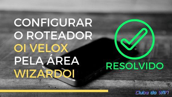 Imagem diz: Configurar o Roteador Oi Velox pela área 192.168.1.1/wizardoi