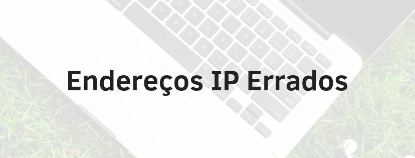 Imagem com escrita que fala sobre endereços IP errados - Exemplo: 192.168.o.1