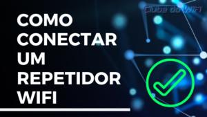 Imagem com dizeres: Como Conectar um Repetidor WiFi - 192.168.10.1