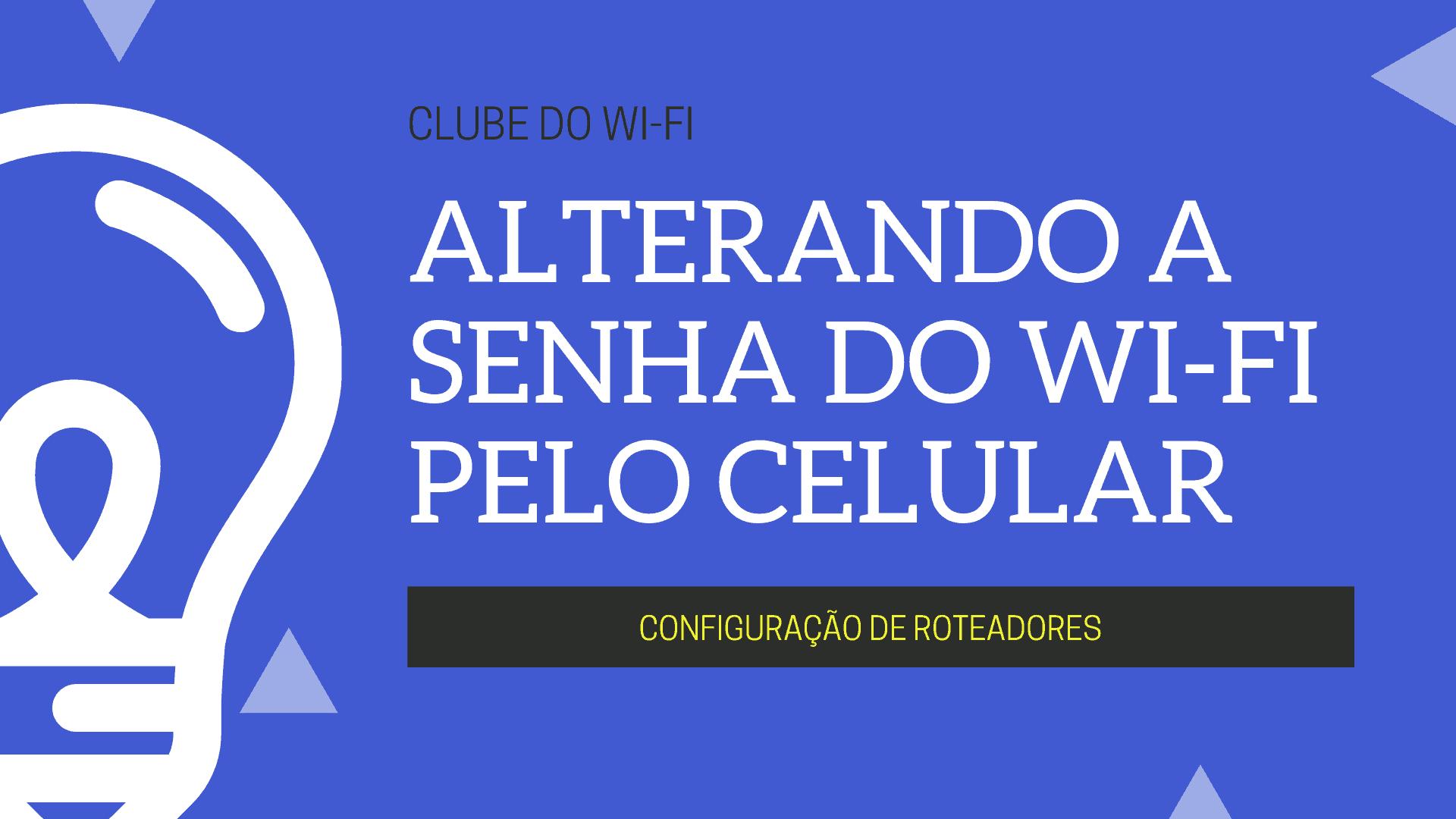 COMO ALTERAR A SENHA DO ROTEADOR PELO CELULAR