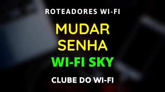 Imagem diz: Mudar senha wi-fi Sky (com o ip 192.168.100.1)