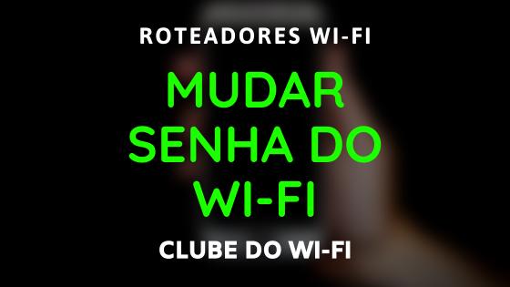Imagem diz: Mudar Senha do Wi-Fi