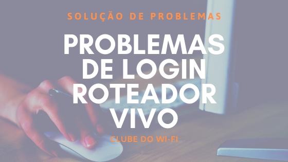 192.168.15.1/padrao - Problemas de login no roteador vivo