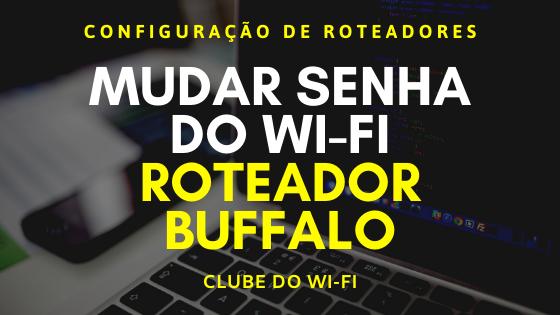 Imagem mostra os dizeres: Mudar senha do wifi, roteador Buffalo.