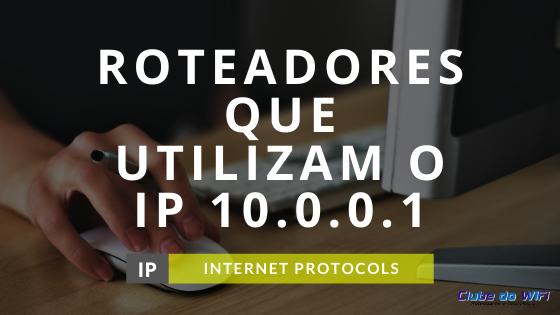 10.0.0.1 ou http://10.0.0.1