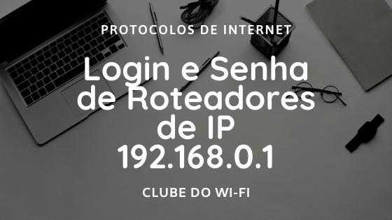 Login e Senha de Roteadores WiFi de IP 192.168.0.1 com endereço http://192.168.0.1