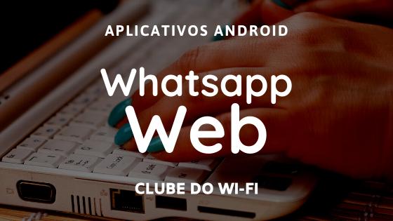 Whatsapp Web - O que é e como usar