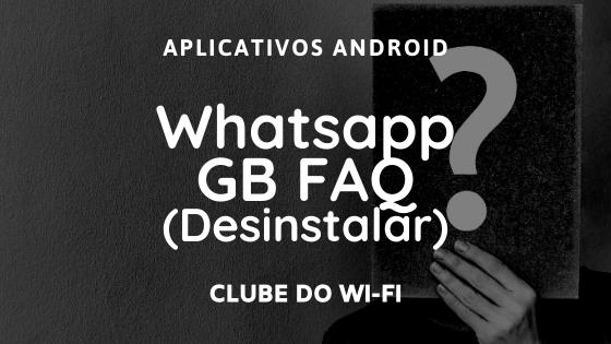 Como desinstalar o Whatsapp GB?