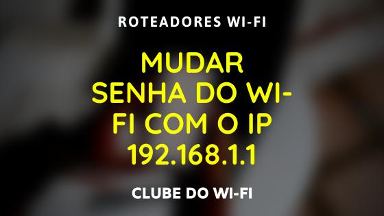 Imagem diz: Mudar senha do wi-fi com o ip 192.168.1.1