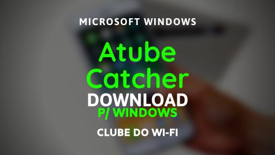 download atube catcher atualizado 2021 para windows