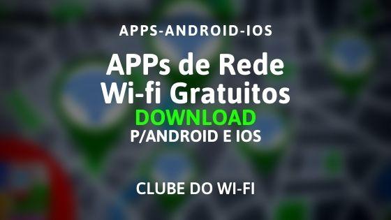 10 aplicativos para encontrar redes wi-fi gratuitas com seu celular android ou iphone ios