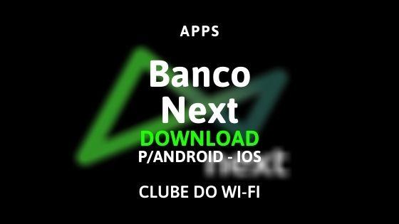 como baixar o aplicativo do banco next para android e ios