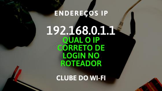 192.168.0.1.1 ou 192.168.o.1.1? Qual o IP correto de LOGIN no roteador?