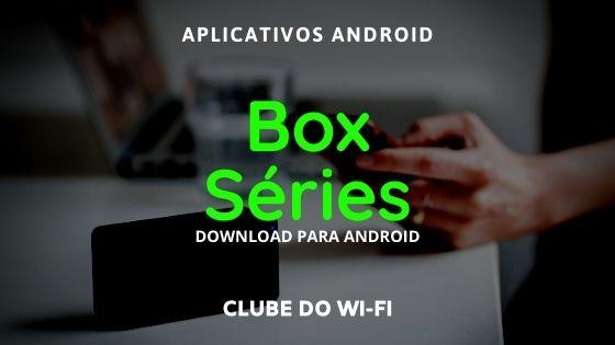 baixar box series atualizado 2021 para android