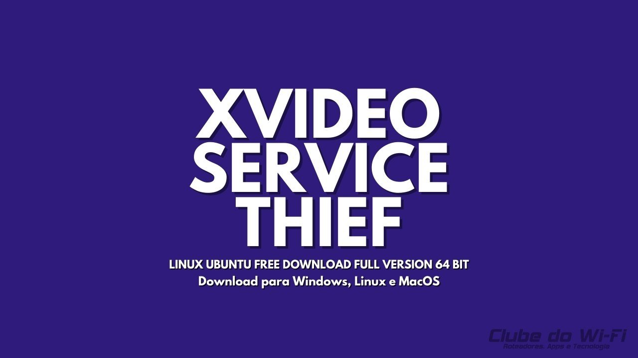 xvideoservicethief linux ubuntu free download full version 64 bit